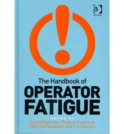 [(The Handbook of Operator Fatigue)] [ By (author) Gerald Matthews, By (author) Peter A. Hancock, By (author) Catherine Neubauer, By (author) Paula A. Desmond ] [August, 2012]