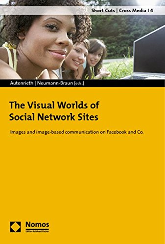 The Visual Worlds of Social Network Sites: Images and image-based communication on Facebook and Co. (Short Cuts/Cross Media, Band 4)