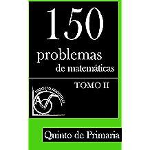 150 Problemas de Matemáticas para Quinto de Primaria (Tomo 2): Volume 2 (Colección de Problemas para 5º de Primaria) - 9781495377389