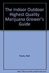 The Indoor Outdoor Highest Quality Marijuana Grower's Guide by Mel Frank (1982-02-02)