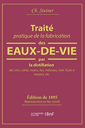 Traité pratique de la fabrication des eaux-de-vie par la distillation des vins: cidres, marcs, lies, mélasses, miel, fruits à noyaux par Ch. Steiner