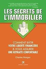 Les Secrets de l'Immobilier - Comment Bâtir Votre Liberté financière et Vous Assurer Une Retraite Confortable de Charles Morgan
