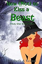 [ How (Not) to Kiss a Beast (Cindy Eller #3) Reeves, Elizabeth a. ( Author ) ] { Paperback } 2013