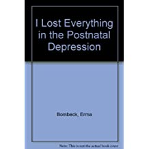 I Lost Everything in the Post-natal Depression [LARGE PRINT] by Erma Bombeck (1984-06-02)