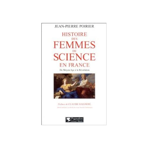 Histoire des femmes de science en France : Du Moyen-Age à la Révolution de Jean-Pierre Poirier,Claudie Haigneré (Préface) ( 12 novembre 2002 )