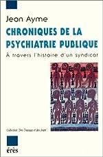 Chroniques de la psychiatrie publique. A travers l'histoire d'un syndicat de Jean Ayme