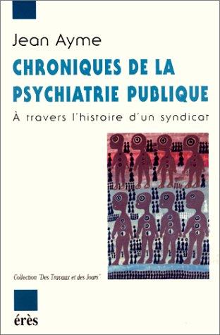Chroniques de la psychiatrie publique. A travers l'histoire d'un syndicat