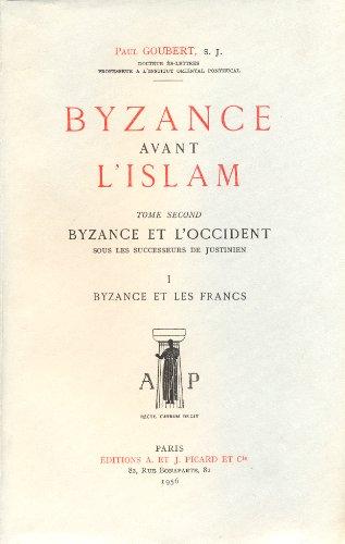 Byzance Avant l'Islam T2 Byzance et l'Occident Vol1 Byzance et les Francs par Goubert Paul