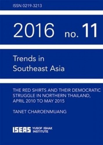 The Red Shirts and Their Democractic Struggle in Northern Thailand, April 2010 to May 2015 (Trends in Southeast Asia) por Tanet Charoenmuang