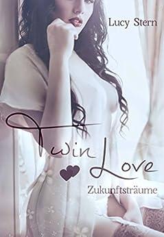 Twin Love: Zukunftsträume (Twin-Reihe 4) von [Stern, Lucy]