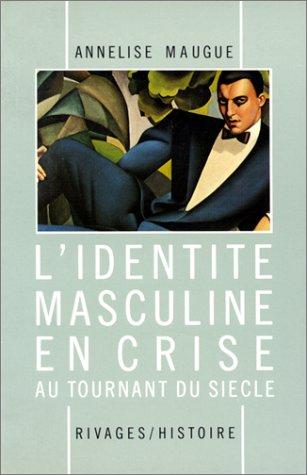 L'Identité masculine en crise au tournant du siècle, 1871-1914