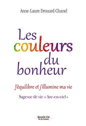 Les couleurs du bonheur: J'équilibre et j'illumine ma vie (Vie des hommes)