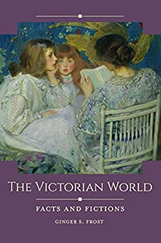 The Victorian World: Facts And Fictions (historical Facts And Fictions) por Ginger Frost