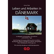 Leben und Arbeiten in Dänemark: Ein Ratgeber mit wertvollen Informationen und nützlichen Tipps Aufenthaltsgenehmigung, Arbeitsmarkt, Immobilien, ... vielen Kontaktadressen und Erlebnisberichten