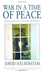 War in a Time of Peace: Bush, Clinton and the Generals by David Halberstam (2003-04-07)
