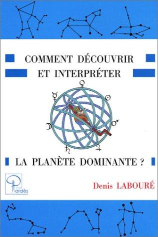 Comment Découvrir et Interpreter la Planete Dominante par Laboure