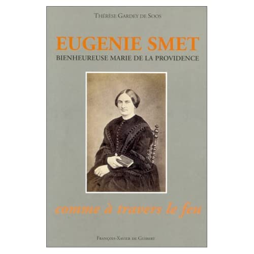 Eugénie Smet (bienheureuse Marie de la Providence) : Fondatrice des Auxiliatrices du purgatoire, 1825-1871...