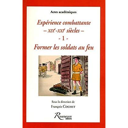 FORMER LES SOLDATS AU FEU - EXPERIENCE COMBATTANTE DU XIXE AU XXIE SIECLES (1)