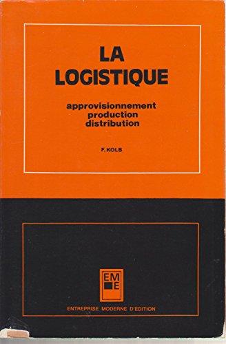 La logistique. approvisionnement, production, distribution. par Kolb F. .
