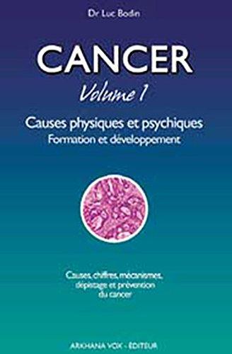 Cancer : Volume 1, Causes physiques et psychiques, Formation et développement par Luc Bodin