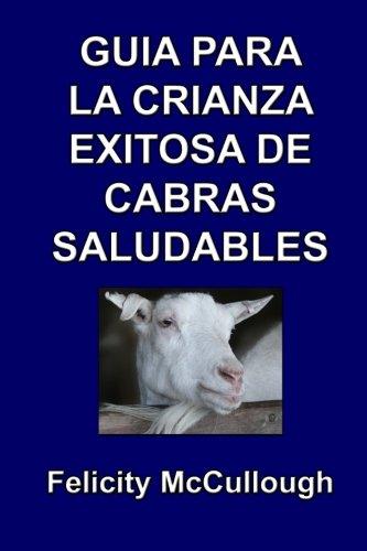 Guia para la crianza exitosa de cabras saludables: Volume 4 (Conocimiento Caprino)
