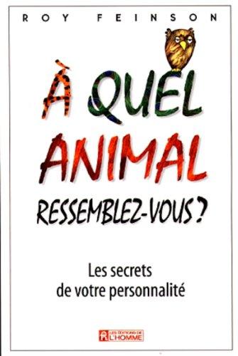 A QUEL ANIMAL RESSEMBLEZ-VOUS ? Les secrets de votre personnalité