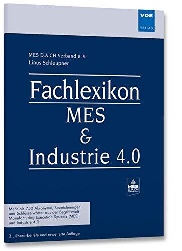 Fachlexikon MES & Industrie 4.0: Mehr als 750 Akronyme, Bezeichnungen und Schlüsselwörter aus der Begriffswelt Manufacturing Execution Systems (MES) und Industrie 4.0