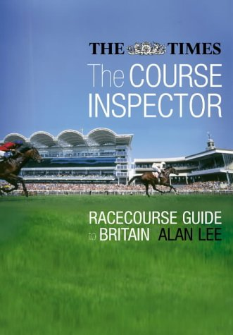 The Course Inspector: The Times Guide to the Racecourses of Britain por Alan Lee