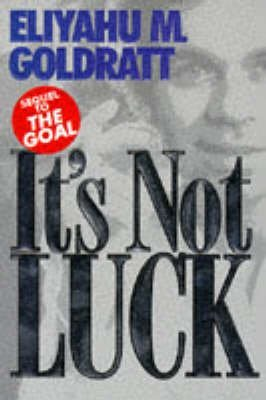 [It's Not Luck] (By: Eliyahu M. Goldratt) [published: February, 2002]