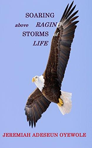 SOARING above RAGING STORMS of LIFE (English Edition) por Jeremiah Adeseun Oyewole