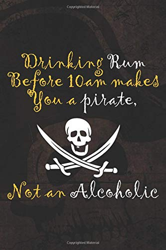 ba38972c55c12 Drinking Rum Before 10Am Makes You A Pirate, Not An Alcoholic: Blank Lined  Notebook