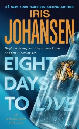 Eight Days To Live: An Eve Duncan Forensics Thriller (Eve Duncan Forensics Thrillers) by Iris Johansen