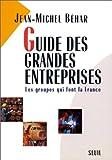 Guide des grandes entreprises : [les groupes qui font la France]