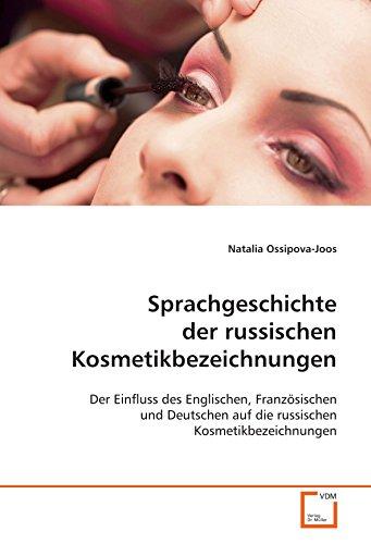 Sprachgeschichte der russischen Kosmetikbezeichnungen: Der Einfluss des Englischen,Französischen und Deutschen auf die russischen Kosmetikbezeichnungen