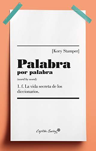 Palabra por Palabra: La vida secreta de los diccionarios (ENSAYO) por Kory Stamper