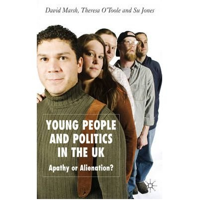 YOUNG PEOPLE AND POLITICS IN THE UK: APATHY OR ALIENATION? BY (Author)Marsh, David[Hardcover]Feb-2007