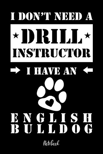 I don't need a Drill Instructor I have an English Bulldog Notebook: Für Englische Bulldogge Hundebesitzer | Tagebuch für Britische Bulldogge Welpen & ... | 120 Seiten in 6x9' , Punkteraster -