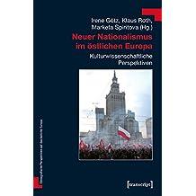 Neuer Nationalismus im östlichen Europa: Kulturwissenschaftliche Perspektiven (Ethnografische Perspektiven auf das östliche Europa, Bd. 3)