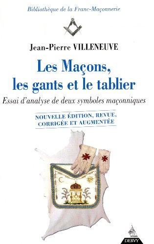 Les Maçons, les gants et le tablier : Essai d'analyse de deux symboles maçonniques par Jean-Pierre Villeneuve