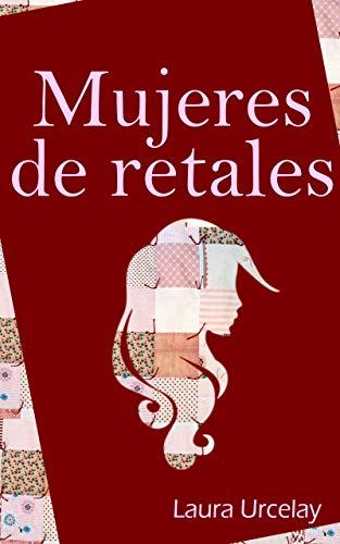 Mujeres de retales: (Libro de relatos) de [Urcelay, Laura]