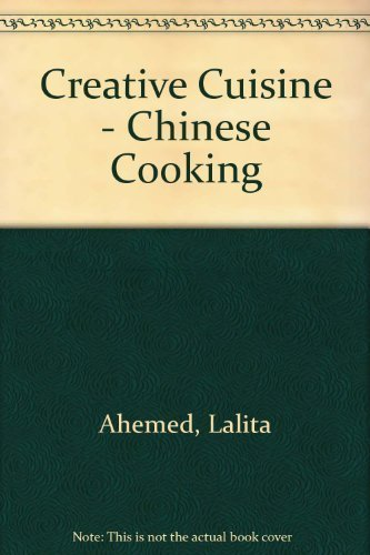 Creative Cuisine - Chinese Cooking by Ahemed, Lalita (1995) Hardcover