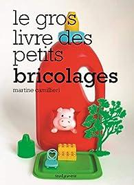 Le gros livre des petits bricolages par Martine Camillieri