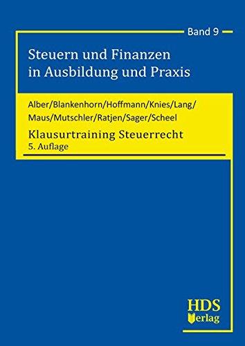 Klausurtraining Steuerrecht, Steuern und Finanzen in Ausbildung und Praxis, Band 9