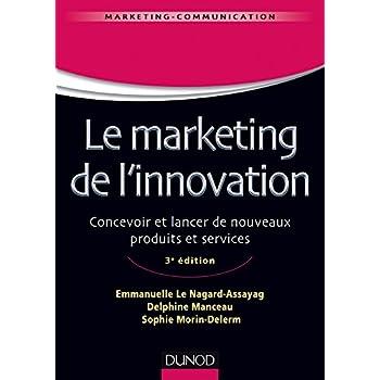 Le marketing de l'innovation - 3e édition: Concevoir et lancer de nouveaux produits et services