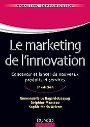 Le marketing de l'innovation - 3e édition : Concevoir et lancer de nouveaux produits et services (Management Sup)