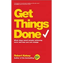 Get Things Done: What Stops Smart People Achieving More and How You Can Change by Kelsey, Robert (2014) Paperback