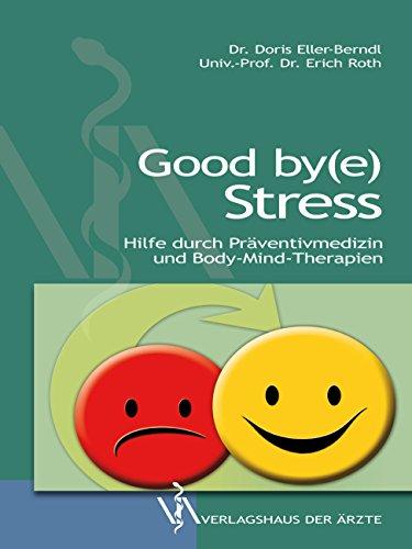 Good by(e) Stress: Hilfe durch Präventivmedizin und Body-Mind-Therapien