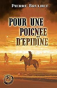 Pour une poignée d'épidïne par Pierre Brulhet