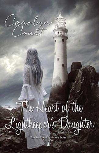 The Heart of the Lightkeeper's Daughter (The Sea Crest Lighthouse, Band 1) Lighthouse Court