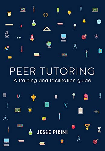 Peer tutoring: A training and facilitation guide por Jesse Pirini